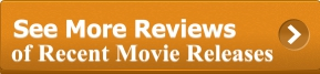 [Click Here for Reviews of Recent Movie Releases]