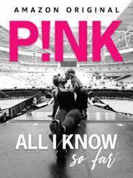 [P!nk:  All I Know So Far]